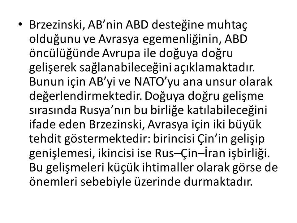 Brzezinski, AB'nin ABD desteğine muhtaç olduğunu ve Avrasya egemenliğinin, ABD öncülüğünde Avrupa ile doğuya doğru gelişerek sağlanabileceğini açıklamaktadır.