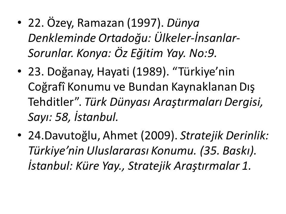 22. Özey, Ramazan (1997). Dünya Denkleminde Ortadoğu: Ülkeler-İnsanlar-Sorunlar. Konya: Öz Eğitim Yay. No:9.