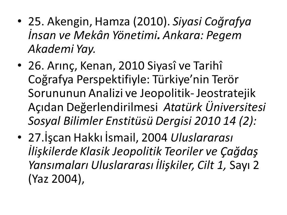 25. Akengin, Hamza (2010). Siyasi Coğrafya İnsan ve Mekân Yönetimi