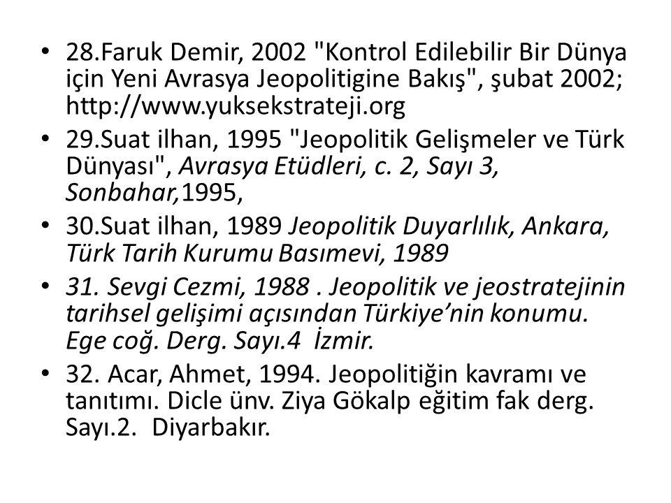 28.Faruk Demir, 2002 Kontrol Edilebilir Bir Dünya için Yeni Avrasya Jeopolitigine Bakış , şubat 2002; http://www.yuksekstrateji.org