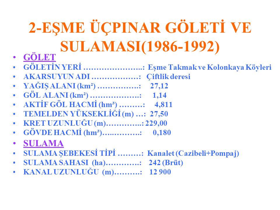 2-EŞME ÜÇPINAR GÖLETİ VE SULAMASI(1986-1992)