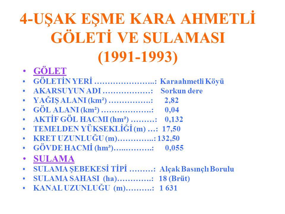 4-UŞAK EŞME KARA AHMETLİ GÖLETİ VE SULAMASI (1991-1993)