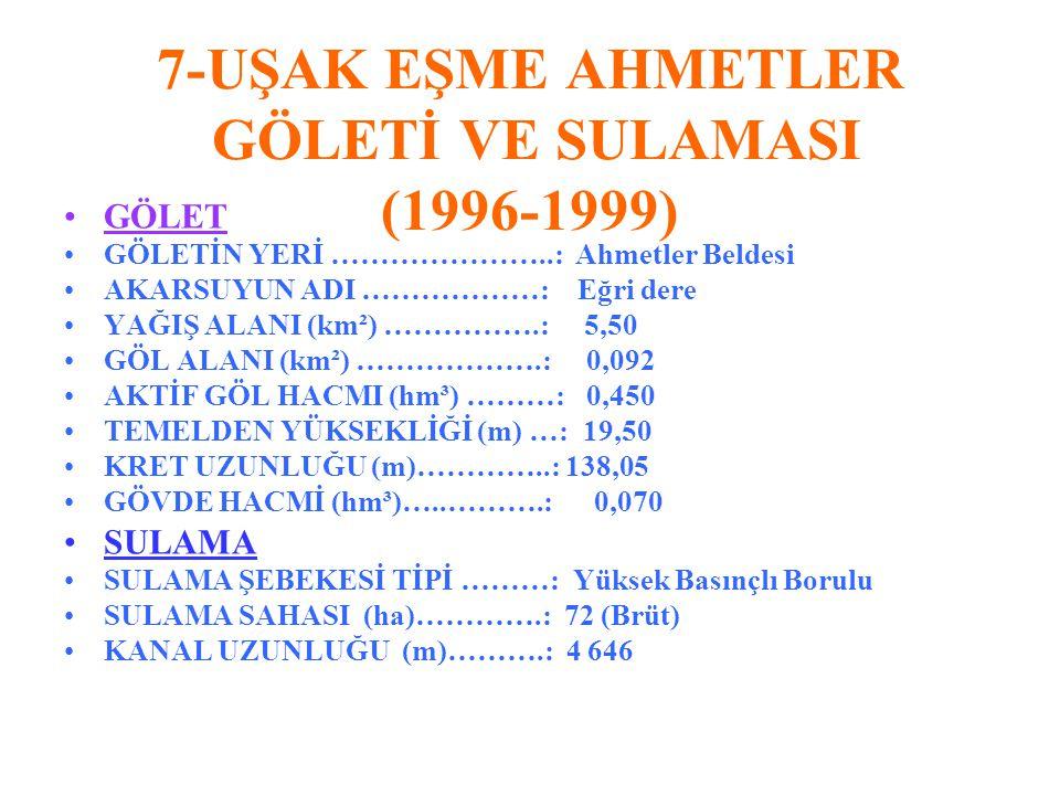 7-UŞAK EŞME AHMETLER GÖLETİ VE SULAMASI (1996-1999)
