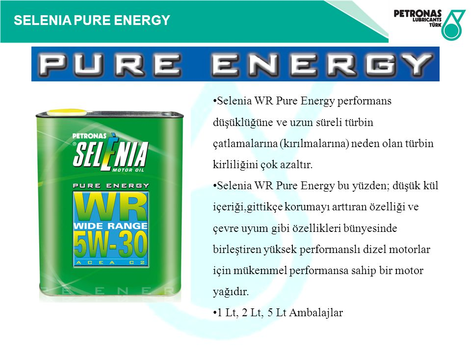 Selenia WR Pure Energy performans düşüklüğüne ve uzun süreli türbin çatlamalarına (kırılmalarına) neden olan türbin kirliliğini çok azaltır.