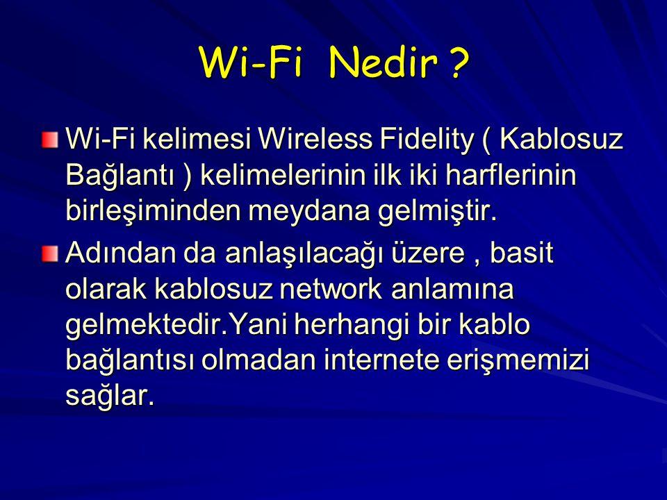 Wi-Fi Nedir Wi-Fi kelimesi Wireless Fidelity ( Kablosuz Bağlantı ) kelimelerinin ilk iki harflerinin birleşiminden meydana gelmiştir.