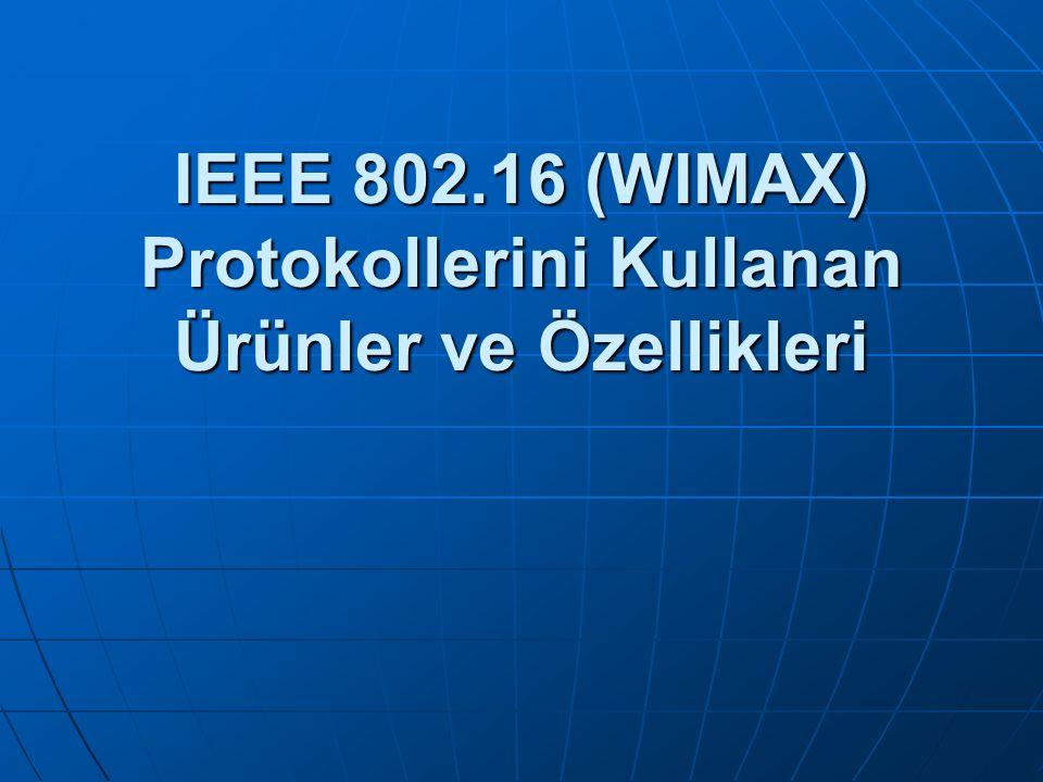 IEEE 802.16 (WIMAX) Protokollerini Kullanan Ürünler ve Özellikleri