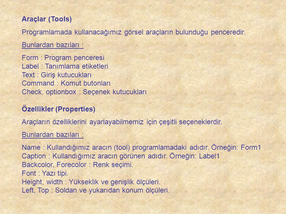 Araçlar (Tools) Programlamada kullanacağımız görsel araçların bulunduğu penceredir. Bunlardan bazıları :