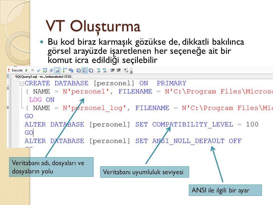 VT Oluşturma Bu kod biraz karmaşık gözükse de, dikkatli bakılınca görsel arayüzde işaretlenen her seçeneğe ait bir komut icra edildiği seçilebilir.