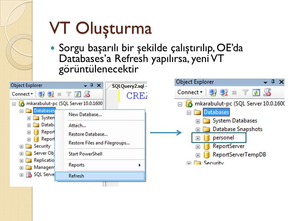 VT Oluşturma Sorgu başarılı bir şekilde çalıştırılıp, OE'da Databases'a Refresh yapılırsa, yeni VT görüntülenecektir.
