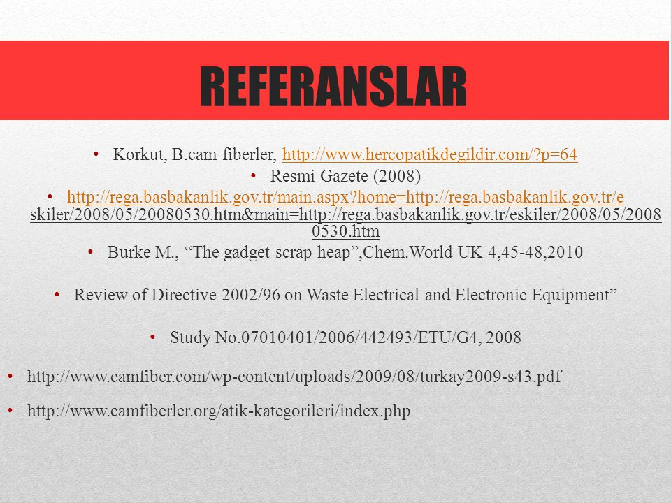 REFERANSLAR Korkut, B.cam fiberler, http://www.hercopatikdegildir.com/ p=64. Resmi Gazete (2008)
