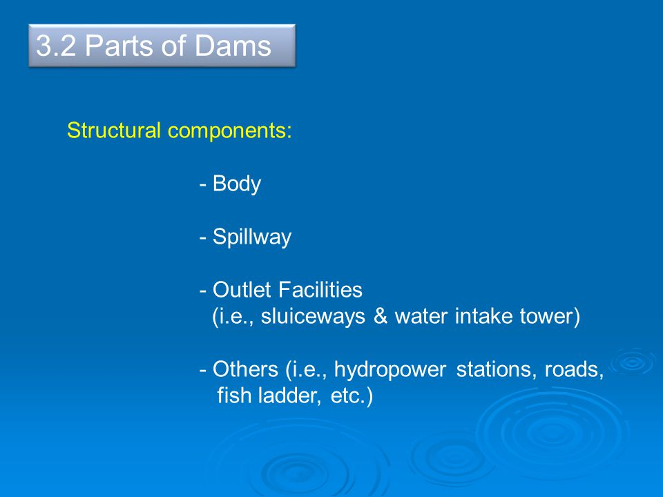 3.2 Parts of Dams Structural components: - Body - Spillway