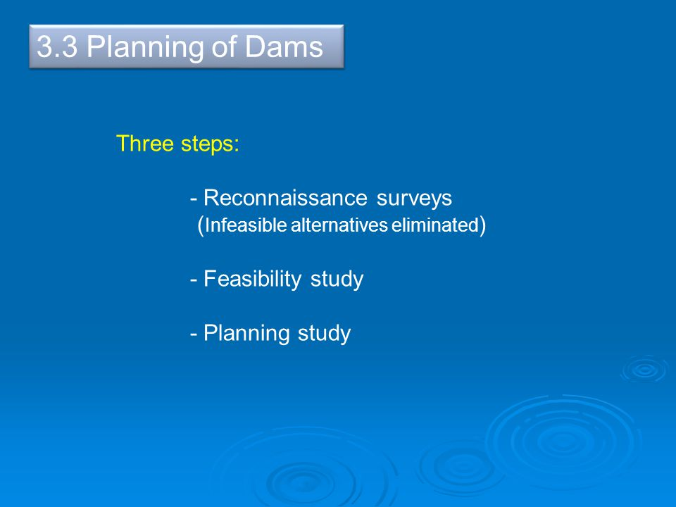 3.3 Planning of Dams Three steps: - Reconnaissance surveys
