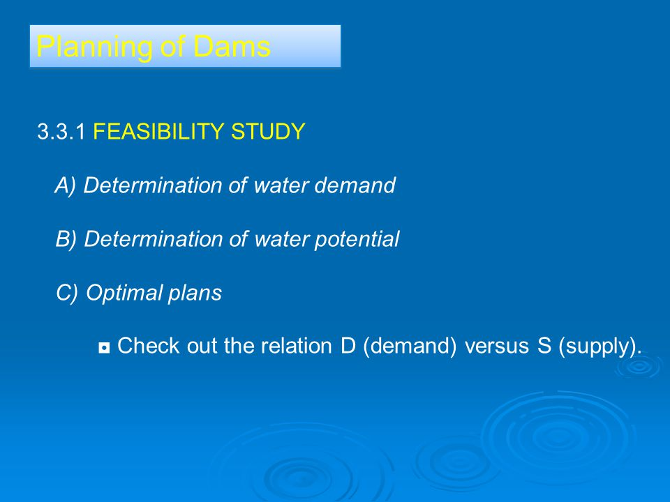 Planning of Dams 3.3.1 FEASIBILITY STUDY