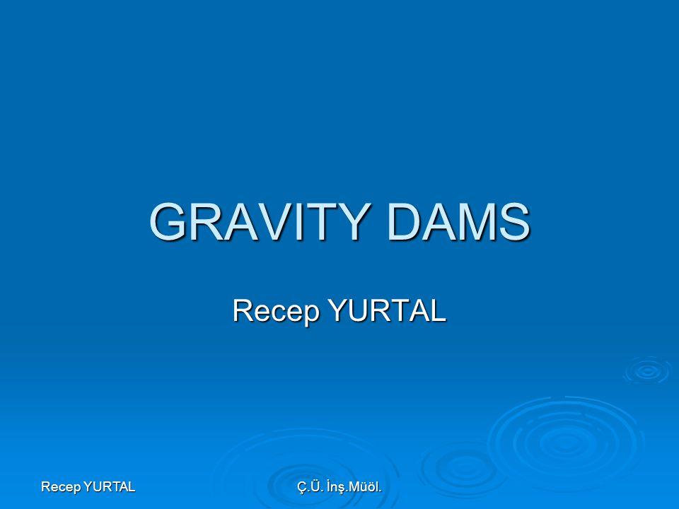 GRAVITY DAMS Recep YURTAL Recep YURTAL Ç.Ü. İnş.Müöl.