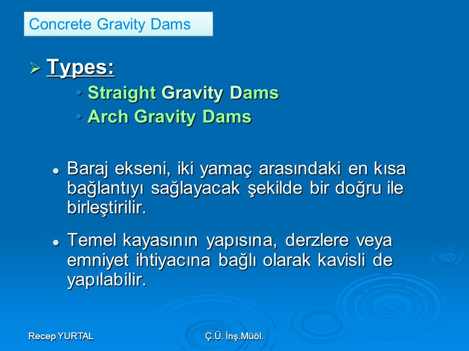 Types: Straight Gravity Dams Arch Gravity Dams