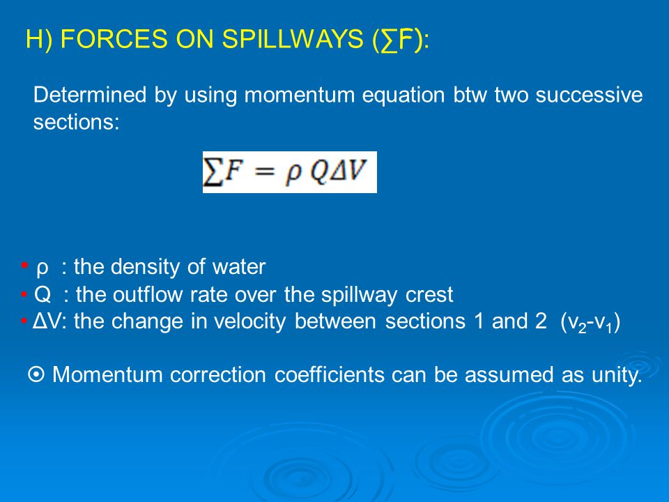 H) FORCES ON SPILLWAYS (∑F):