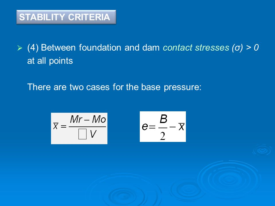 STABILITY CRITERIA (4) Between foundation and dam contact stresses (σ) > 0.
