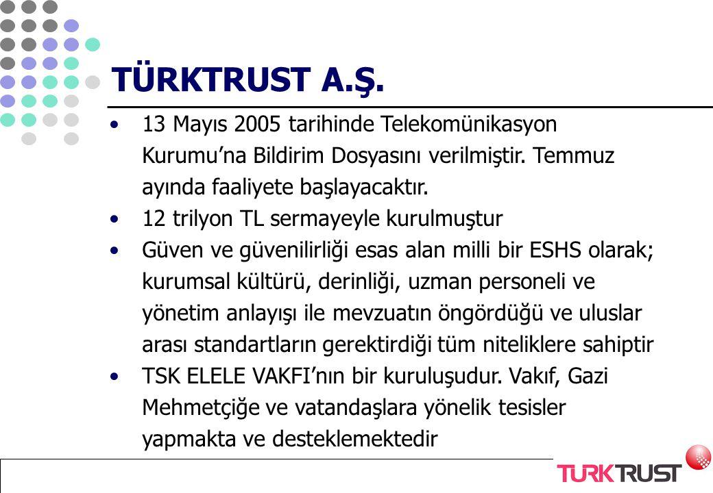 TÜRKTRUST A.Ş. 13 Mayıs 2005 tarihinde Telekomünikasyon Kurumu'na Bildirim Dosyasını verilmiştir. Temmuz ayında faaliyete başlayacaktır.