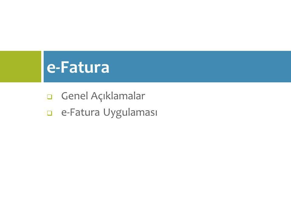 e-Fatura Genel Açıklamalar e-Fatura Uygulaması