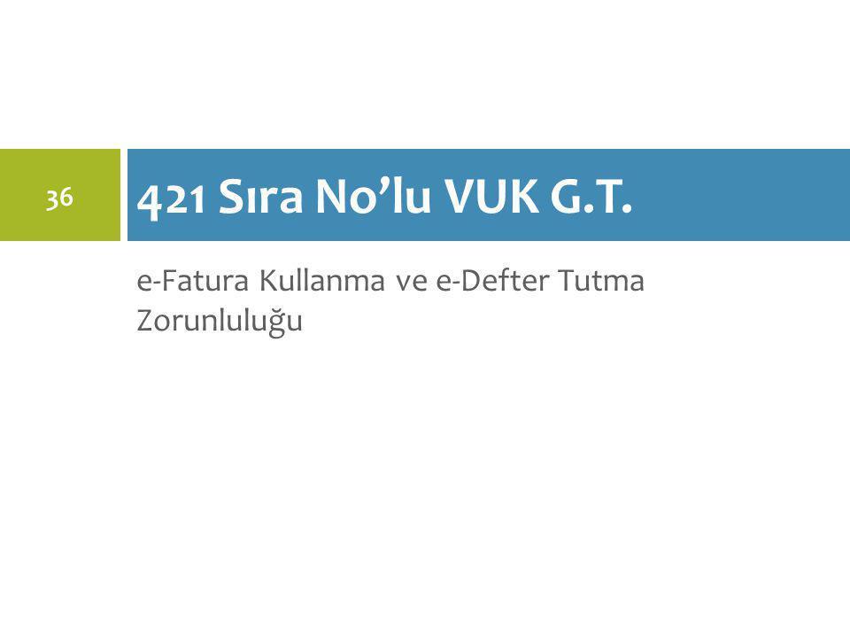 421 Sıra No'lu VUK G.T. e-Fatura Kullanma ve e-Defter Tutma Zorunluluğu