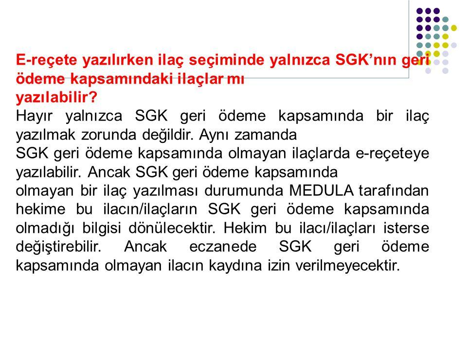 E-reçete yazılırken ilaç seçiminde yalnızca SGK'nın geri ödeme kapsamındaki ilaçlar mı