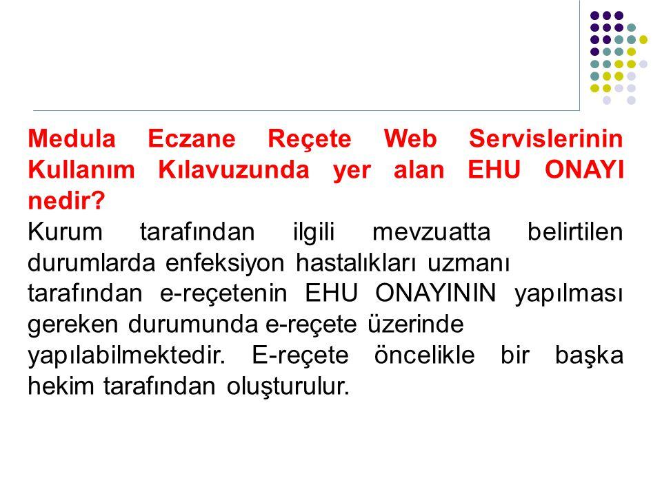 Medula Eczane Reçete Web Servislerinin Kullanım Kılavuzunda yer alan EHU ONAYI nedir
