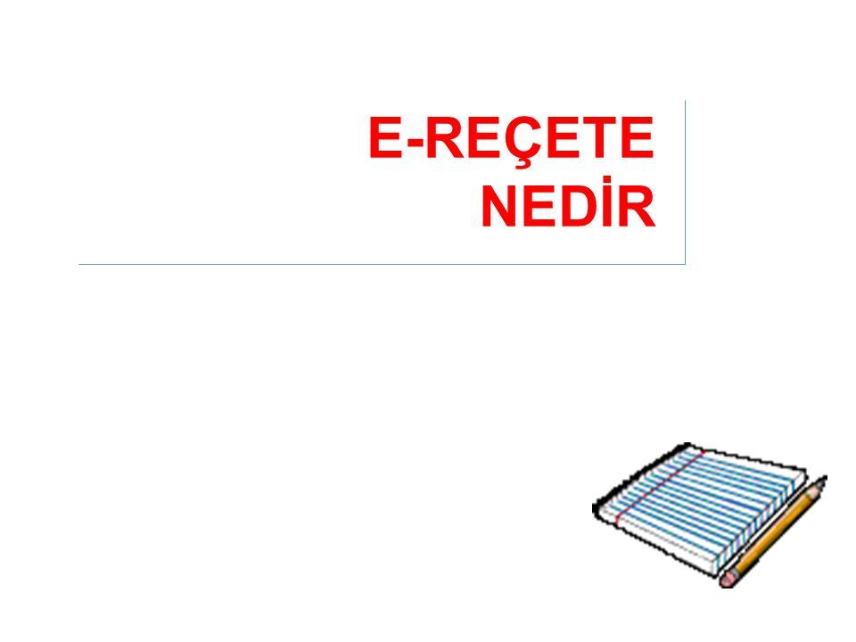E-REÇETE NEDİR Not eklemek için tıklatın