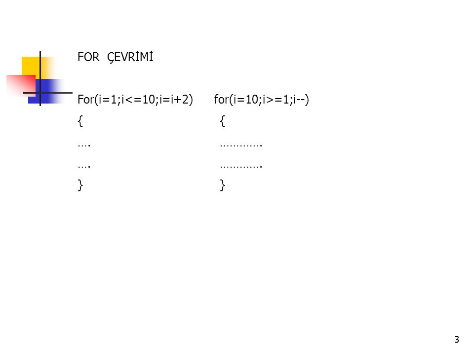 FOR ÇEVRİMİ For(i=1;i<=10;i=i+2) for(i=10;i>=1;i--) { { …. …………. } }