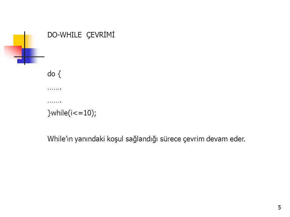 DO-WHILE ÇEVRİMİ do { …….