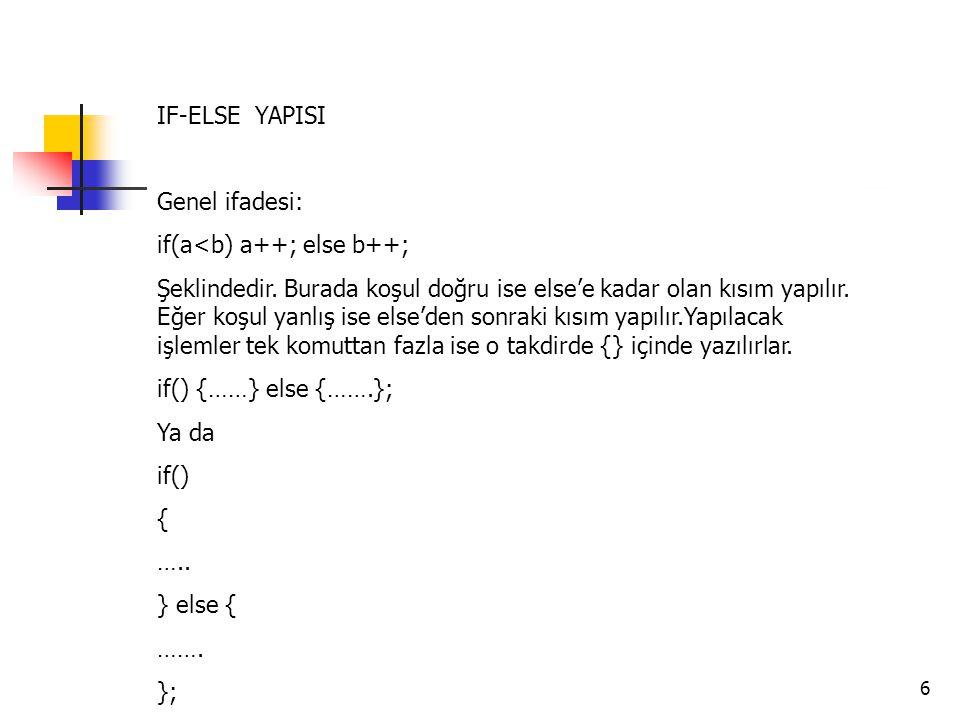 IF-ELSE YAPISI Genel ifadesi: if(a<b) a++; else b++;