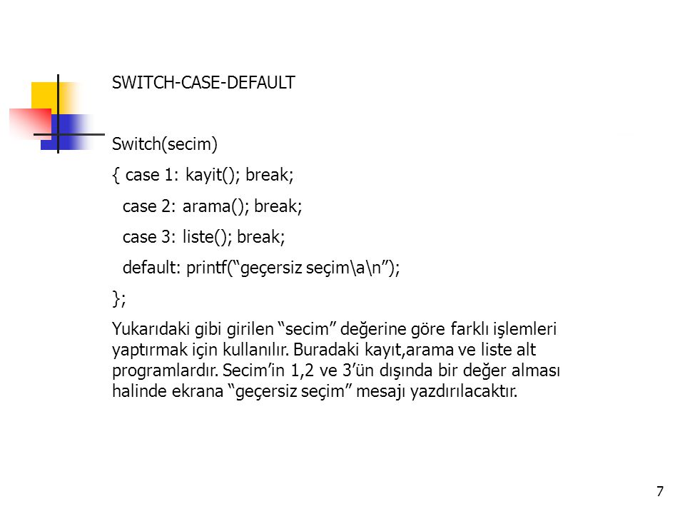 SWITCH-CASE-DEFAULT Switch(secim) { case 1: kayit(); break; case 2: arama(); break; case 3: liste(); break;