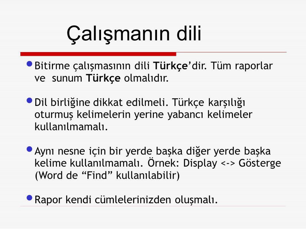 Çalışmanın dili Bitirme çalışmasının dili Türkçe'dir. Tüm raporlar ve sunum Türkçe olmalıdır.