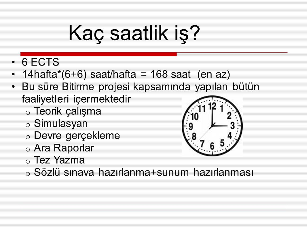 Kaç saatlik iş 6 ECTS 14hafta*(6+6) saat/hafta = 168 saat (en az)