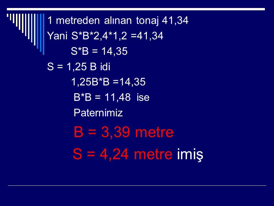 S = 4,24 metre imiş 1 metreden alınan tonaj 41,34
