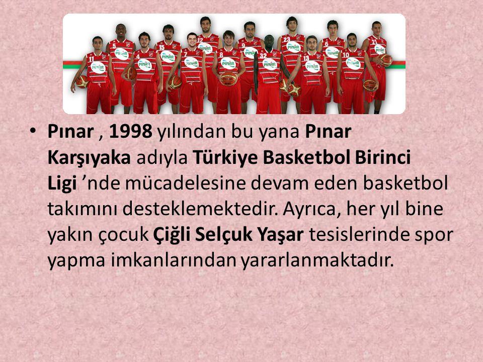 Pınar , 1998 yılından bu yana Pınar Karşıyaka adıyla Türkiye Basketbol Birinci Ligi 'nde mücadelesine devam eden basketbol takımını desteklemektedir.