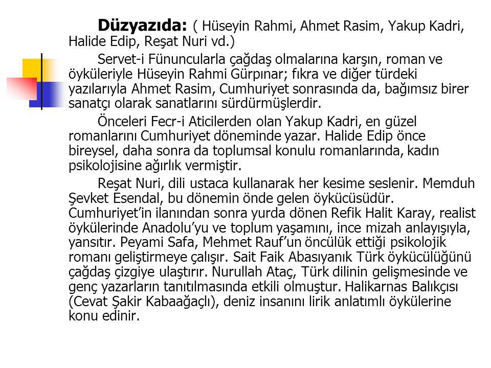 Düzyazıda: ( Hüseyin Rahmi, Ahmet Rasim, Yakup Kadri, Halide Edip, Reşat Nuri vd.)