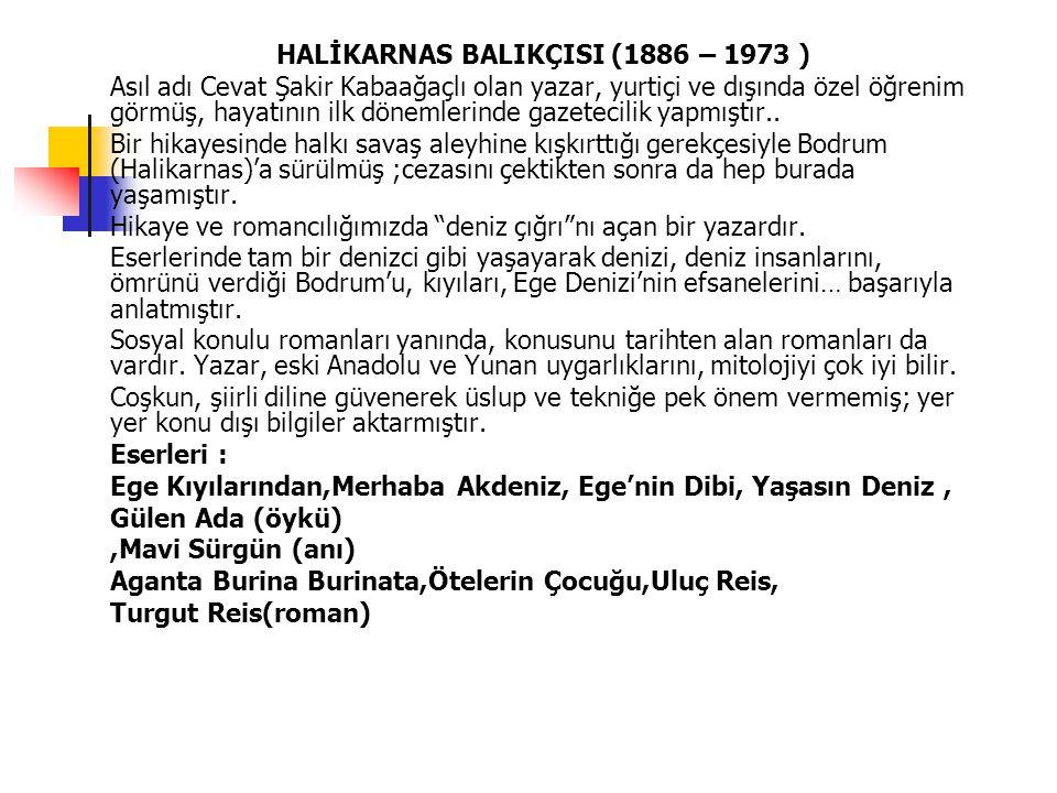 HALİKARNAS BALIKÇISI (1886 – 1973 )