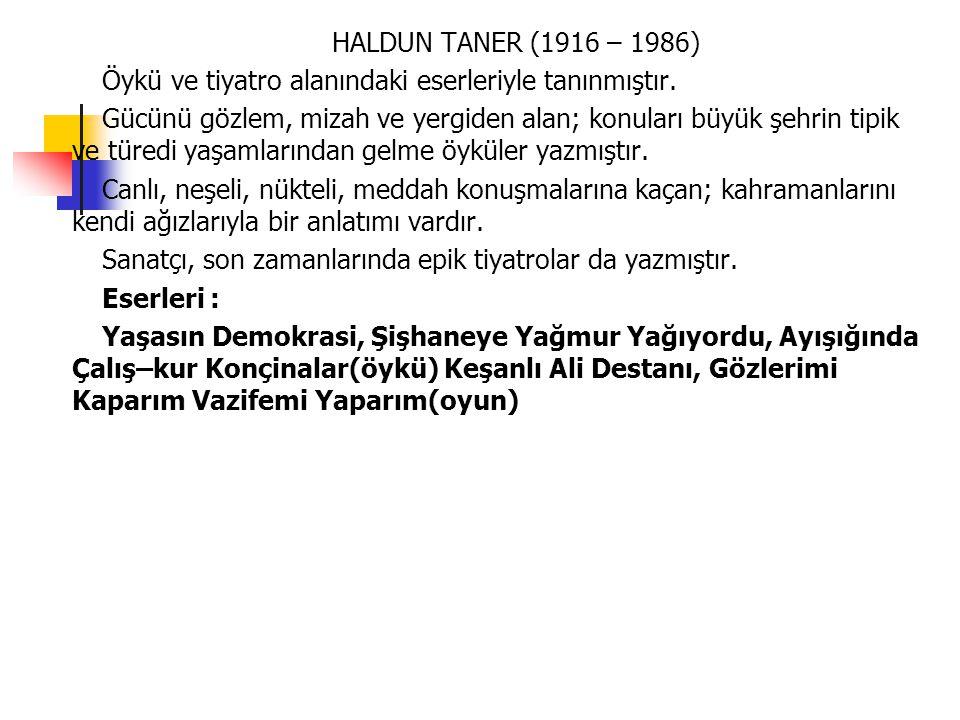 HALDUN TANER (1916 – 1986) Öykü ve tiyatro alanındaki eserleriyle tanınmıştır.
