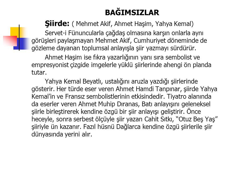 Şiirde: ( Mehmet Akif, Ahmet Haşim, Yahya Kemal)