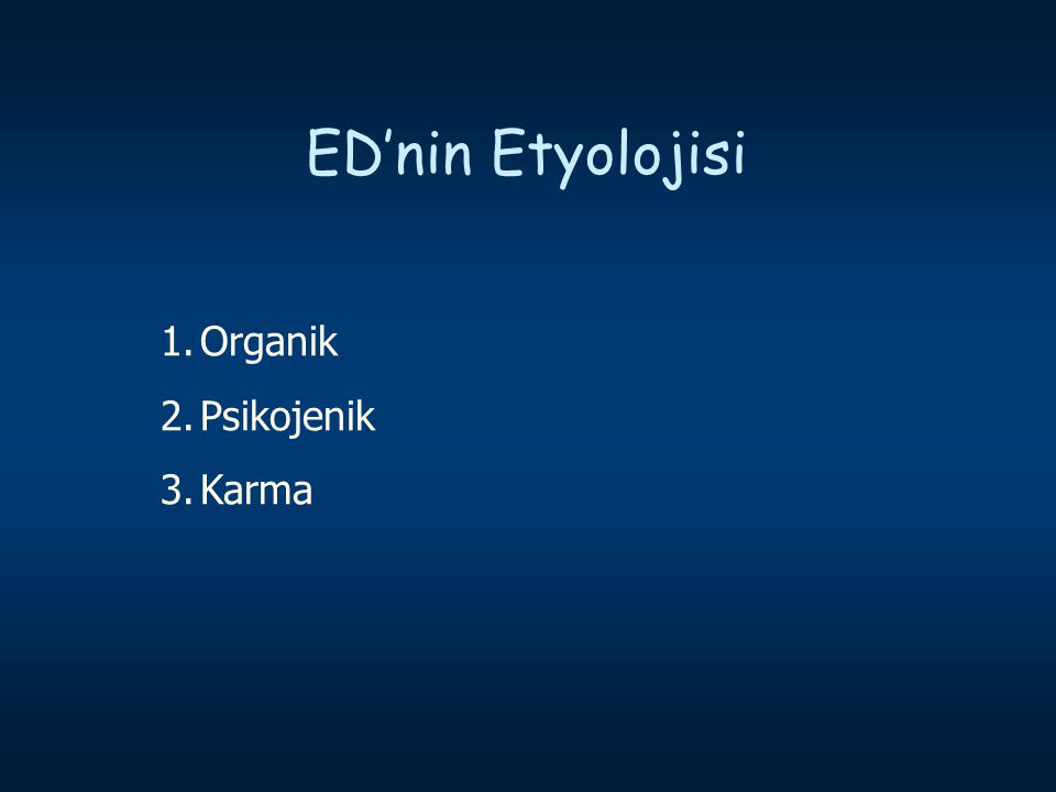 ED'nin Etyolojisi Organik Psikojenik Karma Source: Review:
