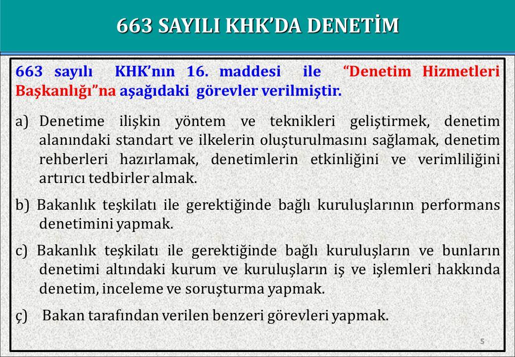 663 SAYILI KHK'DA DENETİM 663 sayılı KHK'nın 16. maddesi ile Denetim Hizmetleri Başkanlığı na aşağıdaki görevler verilmiştir.