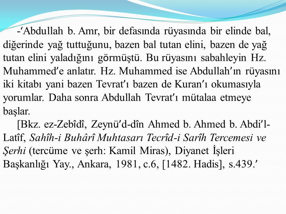 -'Abdullah b. Amr, bir defasında rüyasında bir elinde bal, diğerinde yağ tuttuğunu, bazen bal tutan elini, bazen de yağ tutan elini yaladığını görmüştü. Bu rüyasını sabahleyin Hz. Muhammed'e anlatır. Hz. Muhammed ise Abdullah'ın rüyasını iki kitabı yani bazen Tevrat'ı bazen de Kuran'ı okumasıyla yorumlar. Daha sonra Abdullah Tevrat'ı mütalaa etmeye başlar.