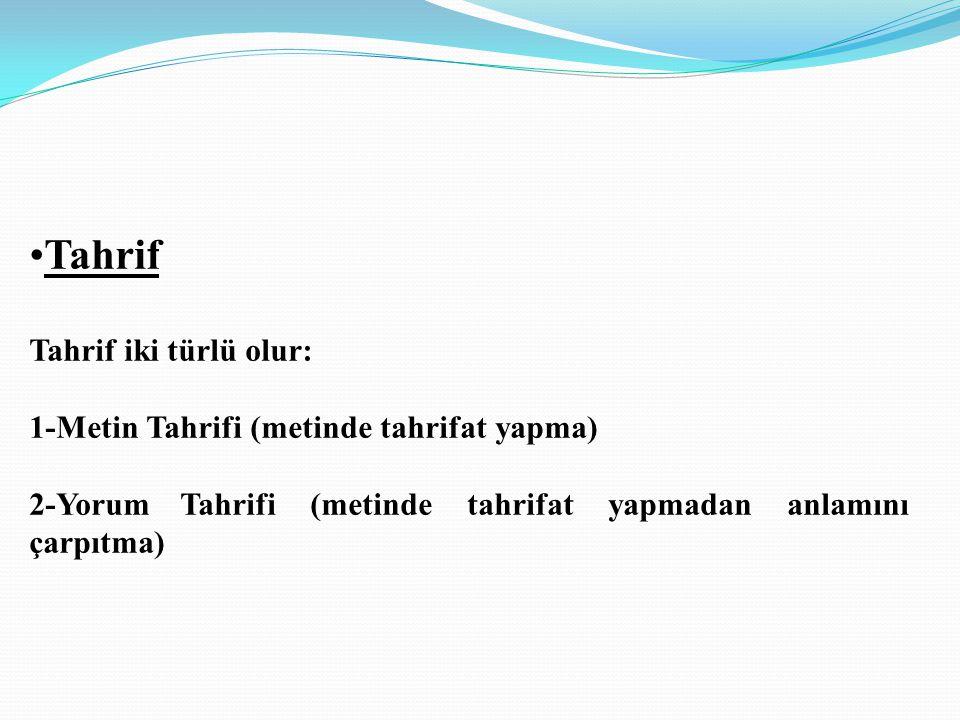 Tahrif Tahrif iki türlü olur: 1-Metin Tahrifi (metinde tahrifat yapma)