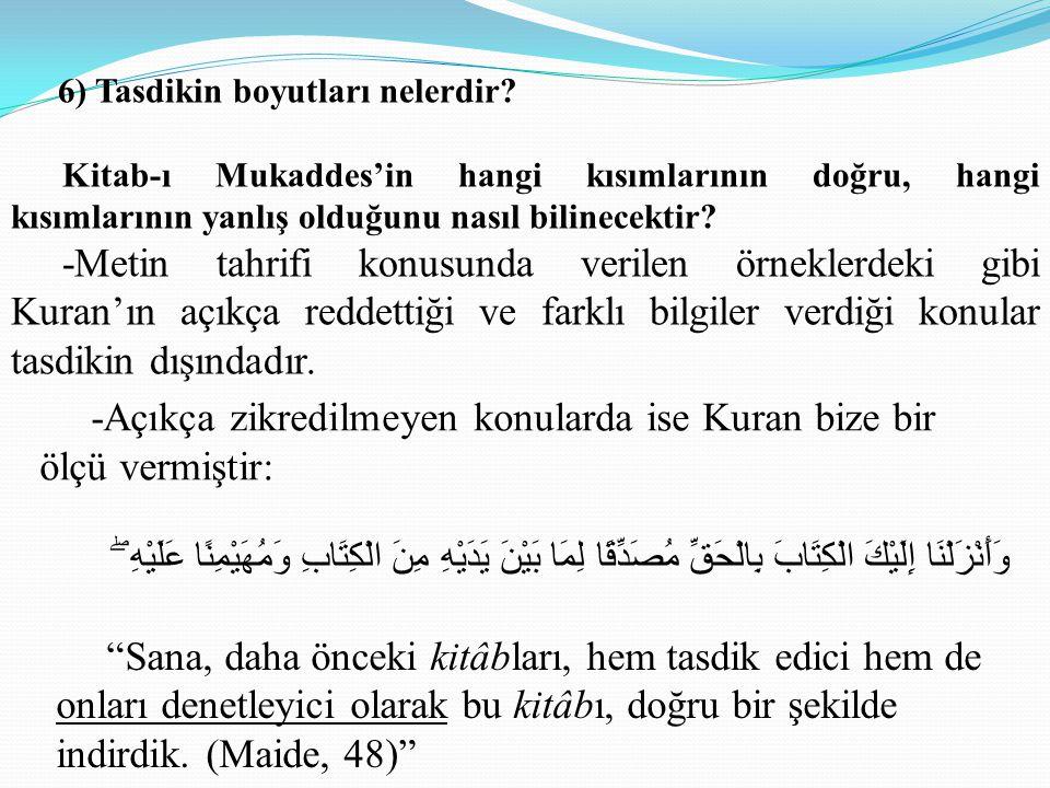 -Açıkça zikredilmeyen konularda ise Kuran bize bir ölçü vermiştir: