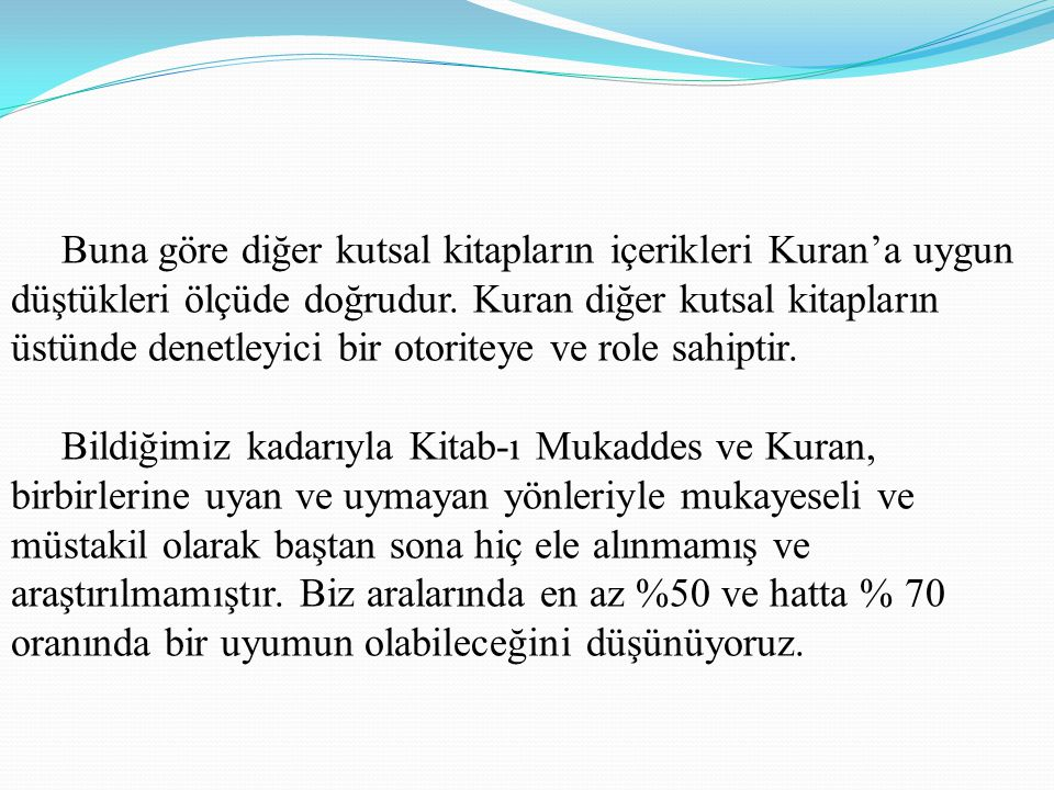 Buna göre diğer kutsal kitapların içerikleri Kuran'a uygun düştükleri ölçüde doğrudur. Kuran diğer kutsal kitapların üstünde denetleyici bir otoriteye ve role sahiptir.