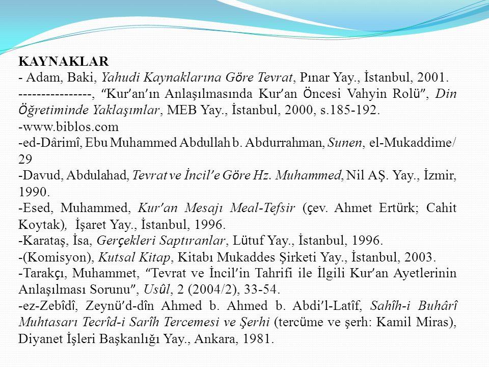 KAYNAKLAR - Adam, Baki, Yahudi Kaynaklarına Göre Tevrat, Pınar Yay., İstanbul, 2001.