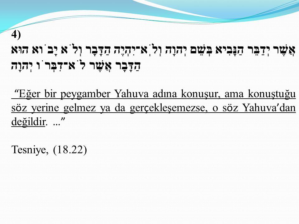4) אֲשֶׁר יְדַבֵּר הַנָּבִיא בְּשֵׁם יְהוָה וְלֹֽא־יִהְיֶה הַדָּבָר וְלֹא יָבֹוא הוּא הַדָּבָר אֲשֶׁר לֹא־דִבְּרֹו יְהוָה.