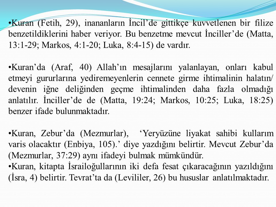 Kuran (Fetih, 29), inananların İncil'de gittikçe kuvvetlenen bir filize benzetildiklerini haber veriyor. Bu benzetme mevcut İnciller'de (Matta, 13:1-29; Markos, 4:1-20; Luka, 8:4-15) de vardır.