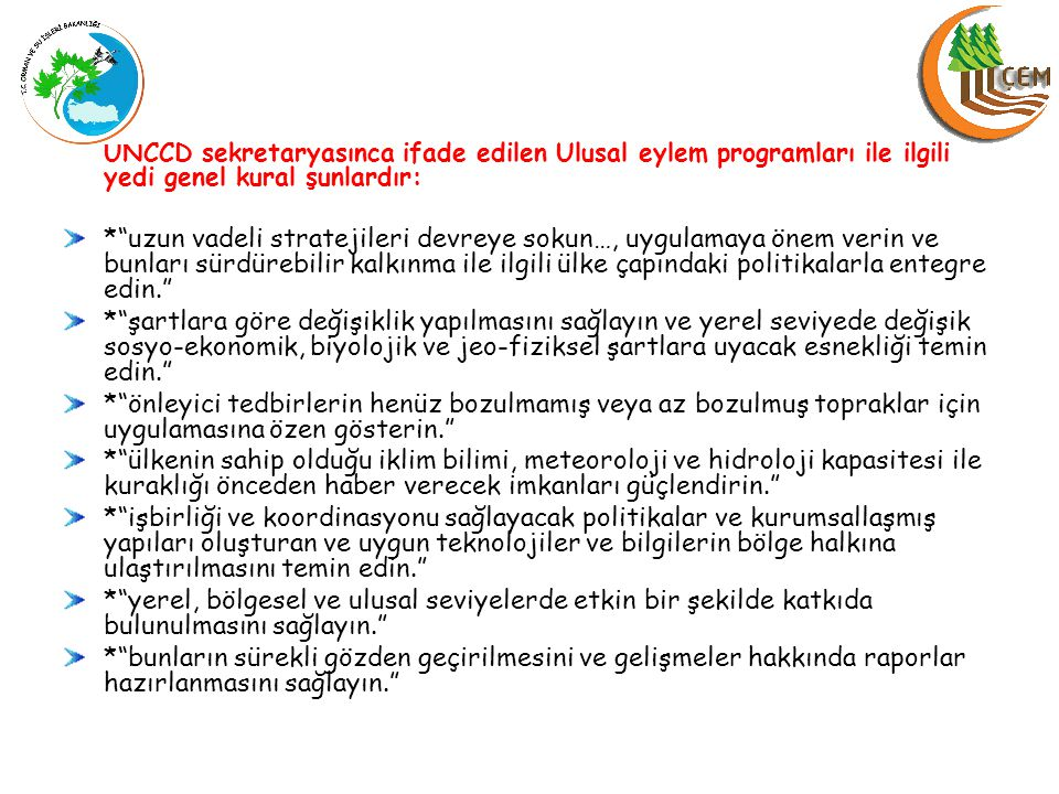 UNCCD sekretaryasınca ifade edilen Ulusal eylem programları ile ilgili yedi genel kural şunlardır: