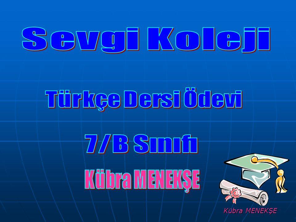 Sevgi Koleji Türkçe Dersi Ödevi 7/B Sınıfı Kübra MENEKŞE